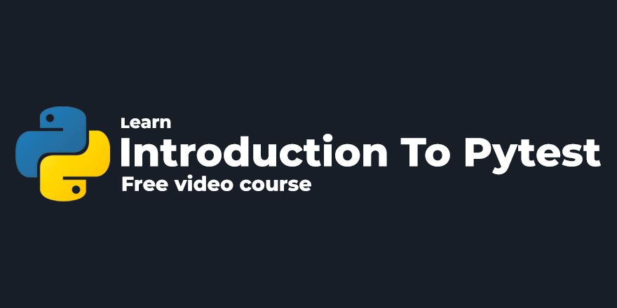 Introduction To Pytest · Free Video Course